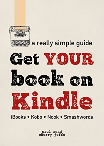 Get Your Book on Kindle: iBooks Kobo Nook Smashwords (A Really Simple Guide 2)  by  Paul Read
