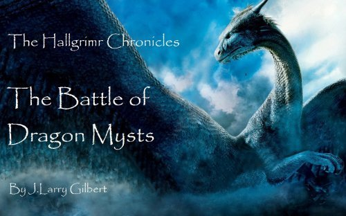 The Battle of Dragon Mysts (The Hallgrimr Chronicles Book 2)  by  J. Larry Gilbert