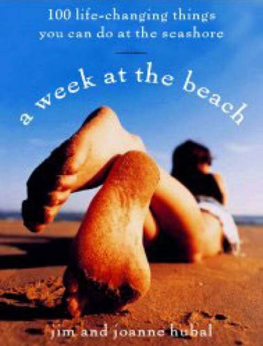 A Week at the Beach: 100 Life-Changing Things You Can Do at the Seashore  by  Jim Hubal