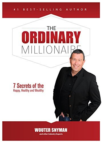 The Ordinary Millionaire: 7 Secrets of the Happy, Healthy and Wealthy Wouter Snyman