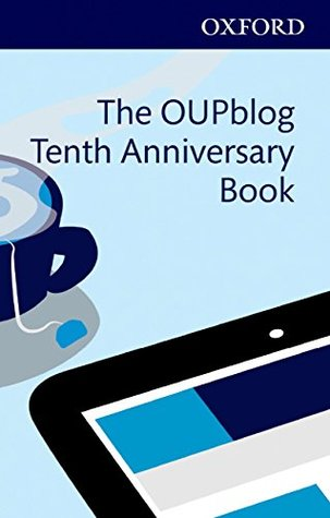 The OUPblog Tenth Anniversary Book: Ten Years of Academic Insights For the Thinking World Alice Northover