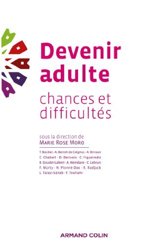 Devenir adulte : Chances et difficultés Marie Rose Moro