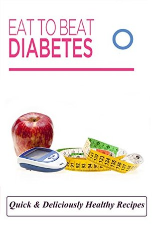 Diabetes: Eat To Beat Diabetes _ Quick & Deliciously Healthy Recipes For [ BREAKFAST- SALAD DRESSINGS AND DIPS - SALADS AND SIDES - SOUPS AND STEWS - MAIN DISHES - DESSERTS ]  by  Mark Anderson