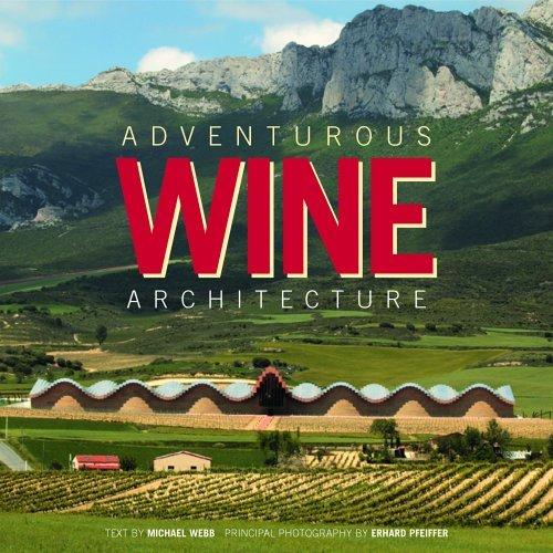 Adventurous Wine Architecture  by  Michael Webb