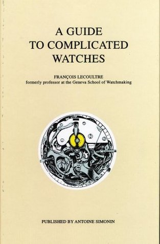 A Guide to Complicated Watches  by  Francois LeCoultre
