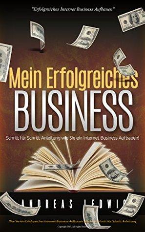 Mein Erfolgreiches Business.: Schritt für Schritt ein Erfolgreiches Business Aufbauen.  by  Andreas Ledwig