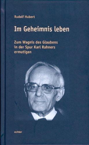 Im Geheimnis leben: Zum Wagnis des Glaubens in der Spur Karl Rahners ermutigen  by  Rudolf Hubert