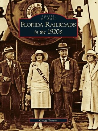 Florida Railroads in the 1920s  by  Gregg Turner