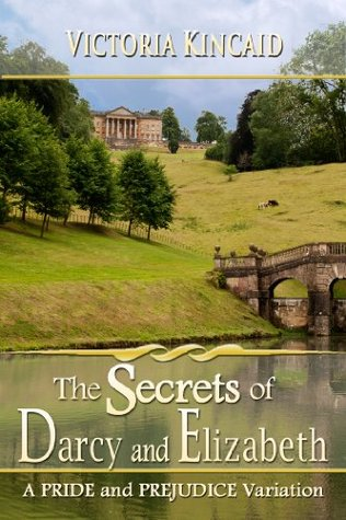 The Secrets of Darcy and Elizabeth: A Pride and Prejudice Variation  by  Victoria Kincaid