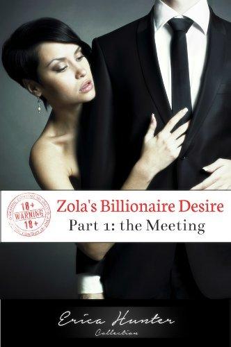 Zolas Billionaire Desire Part 1: The Meeting:  by  Erica Hunter