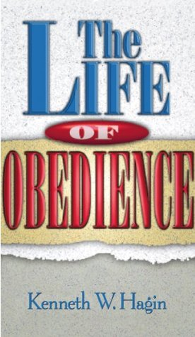 The Life Of Obedience Kenneth W Hagin
