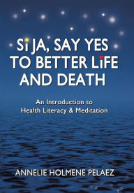 Si Ja, Say Yes to Better Life and Death Annelie Holmene Pelaez