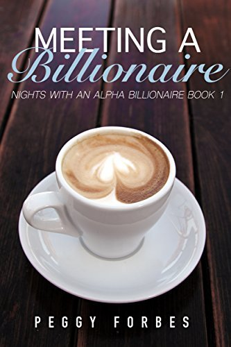 Meeting a Billionaire (Nights with an Alpha Billionaire Book 1)  by  Peggy Forbes
