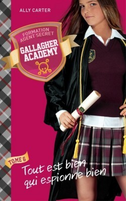 Tout est bien qui espionne bien (Gallagher Girls, #6)  by  Ally Carter