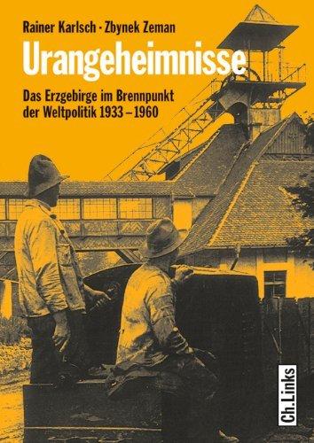 Urangeheimnisse: Das Erzgebirge im Brennpunkt der Weltpolitik 1933-1960 Zbyněk Zeman