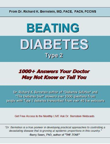 Beating Diabetes - Type 2: 1000+ Answers Your Doctor May Not Know or Tell You  by  Richard K. Bernstein