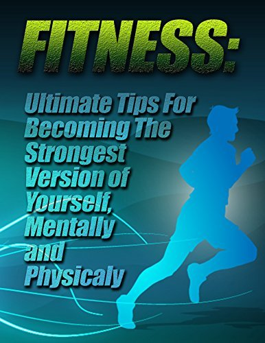 Fitness: Ultimate Tips for Becoming The Strongest Version of Yourself, Mentally and Physically Peter Connor