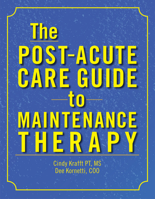 The Post-Acute Care Guide to Maintenance Therapy  by  Cindy Krafft