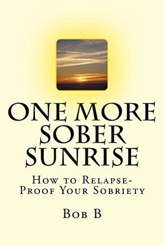 One More Sober Sunrise: How to Relapse-Proof Your Sobriety Bob B.