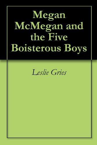 Megan McMegan and the Five Boisterous Boys Leslie Gries
