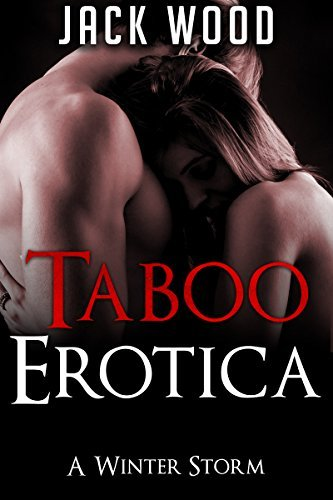 EROTICA: A Winter Storm (Erotica For Women, Erotica For Men, Rough Sex Erotica, Taboo Erotica) (Rough Sex Stories, Mature Adult Fantasy, Explicit Sex, ... Novels, Taboo Erotica Collection Book 1)  by  Jack Wood