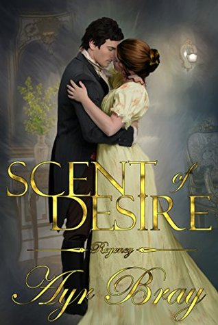 Scent of Desire: A Pride and Prejudice Expansion  by  Ayr Bray