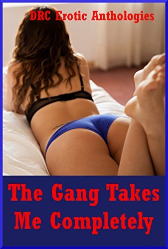 The Gang Takes Me Completely: Five Explicit Rough Group Sex Erotica Stories Savannah Deeds