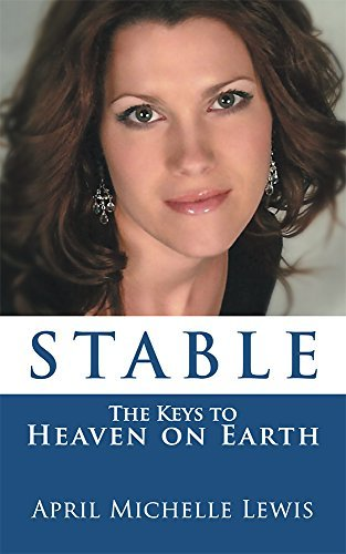 STABLE: The Keys to Heaven on Earth  by  April Michelle Lewis