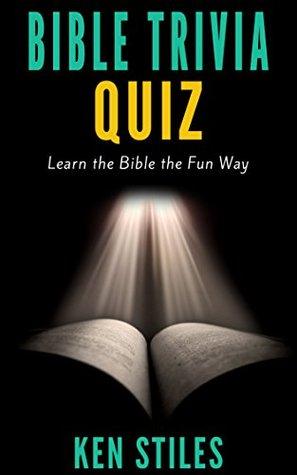 Bible Trivia Quiz: Learn the Bible the Fun Way Ken Stiles