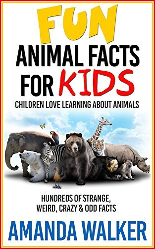 FUN ANIMAL FACTS FOR KIDS: CHILDREN LOVE LEARNING ABOUT ANIMALS Amanda Walker