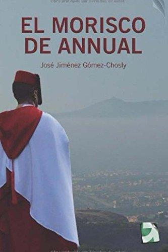 El Morisco de Annual: La guerra que cambió la Historia de España JJ GOMEZ-CHOSLY