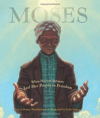 Moses: When Harriet Tubman Led Her People to Freedom Carole Boston Weatherford