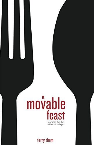 A Movable Feast: Worship for the Other Six Days  by  Terry Timm