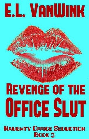 Revenge of the Office Slut (Naughty Office Seduction Book 3)  by  E.L. VanWink