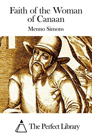 Faith of the Woman of Canaan  by  Menno Simons