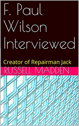 F. Paul Wilson Interviewed  by  Russell Madden