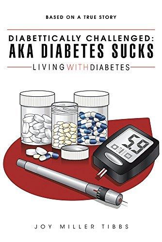 Diabettically Challenged: AKA Diabetes Sucks: LIVING WITH DIABETES Joy Miller Tibbs
