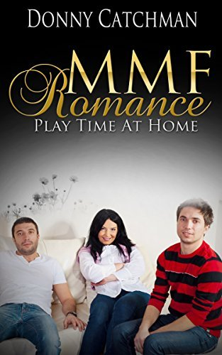 THREESOME EROTICA: Play Time At Home (Fifty Shades of Grey, Taboo Erotica, Threesomes Erotica Ebooks, Young Adult Romance) (Taboo Erotica Daddy And Daughter, ... MMF Bisexual Threesome With MM Book 1)  by  Donny Catchman