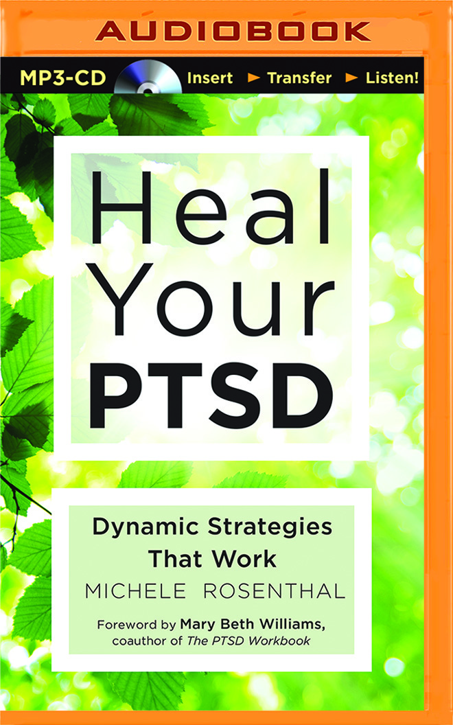 Heal Your PTSD: Dynamic Strategies That Work  by  Michele Rosenthal