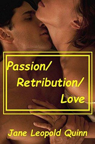 Passion/Retribution/Love Jane Leopold Quinn