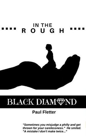 In the Rough: Black Diamond Part 1 Paul Fletter
