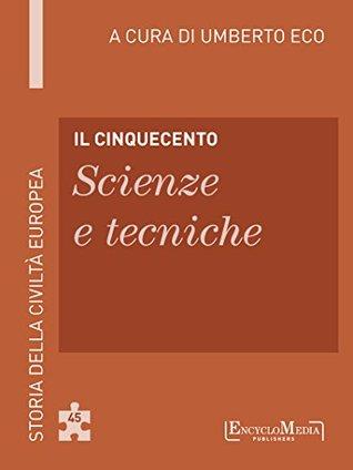 Il Cinquecento - Scienze e tecniche (45): Scienze e tecniche - 45  by  Umberto Eco