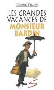Les grandes vacances de monsieur Bardin (Ce cher monsieur Bardin! #7)  by  Pierre Filion