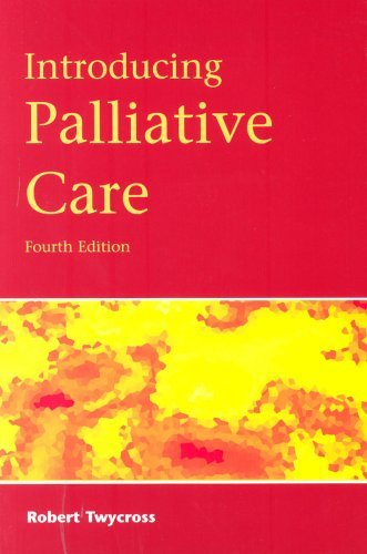 Introducing Palliative Care, 4th Edition Twycross