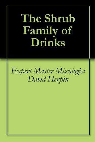 The Shrub Family of Drinks  by  Expert Master Mixologist David Herpin