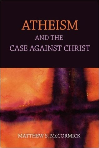 Atheism And The Case Against Christ  by  Matt McCormick