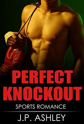 Sports Romance: PERFECT KNOCKOUT: Sports Romance J.P. Ashley