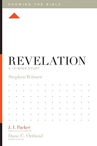 Revelation: A 12-Week Study (Knowing the Bible) Stephen Witmer