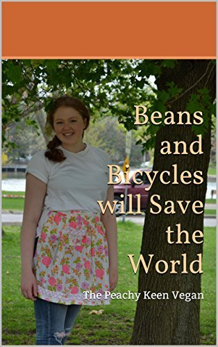 Beans and Bicycles will save the world: The Peachy Keen Vegan  by  Katharine Beverly