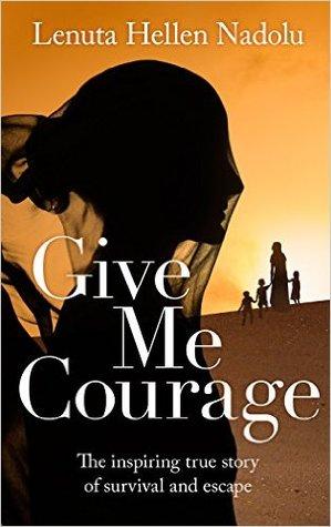 Give Me Courage  by  Lenuta Hellen Nadolu